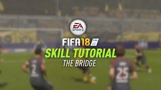 FIFA 18 - THE BRIDGE TUTORIAL w/ CONTROLS & EXAMPLES (New FIFA 18 Skillmove)